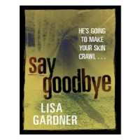 Say Goodbye by Lisa Gardner: Book Review
