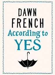 According To Yes: An Extract From Dawn French's New Book