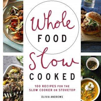 Olivia Andrews' Whole Food Slow Cooked
